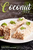 Baking with Coconut Oil Coconut Crazy: Coconut Super Food Cook Book
