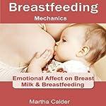 Breastfeeding Mechanics: Emotional Affect on Breast Milk & Breastfeeding | Martha Calder