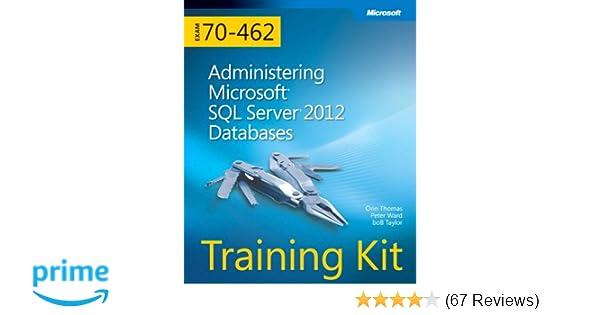 Training Kit (Exam 70-462) Administering Microsoft SQL Server 2012 Databases (MCSA) (Microsoft Press Training Kit)