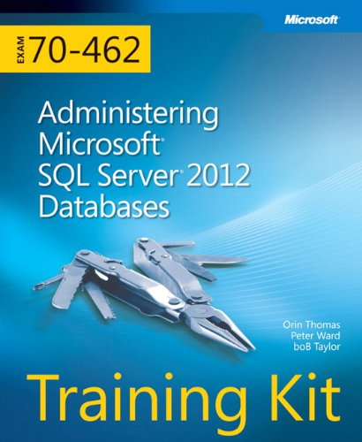 Training Kit (Exam 70-462) Administering Microsoft SQL Server 2012 Databases (MCSA) (Microsoft Press Training Kit) by Microsoft