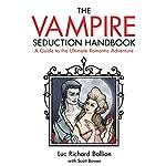 Vampire Seduction Handbook: A Guide to the Ultimate Romantic Adventure | Luc Richard Ballion,Scott Bowen