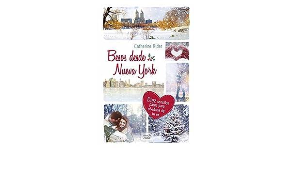 Amazon.com: BESOS DESDE NUEVA YORK: Diez sencillos pasos para olvidar a tu ex (Spanish Edition) eBook: Catherine Rider: Kindle Store