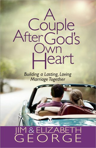(A Couple After God's Own Heart: Building a Lasting, Loving Marriage Together)
