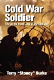 img - for Cold War Soldier: Life on the Front Lines of the Cold War by Burke, Terry