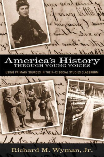 America's History Through Young Voices: Using Primary Sources in the K-12 Social Studies Classroom