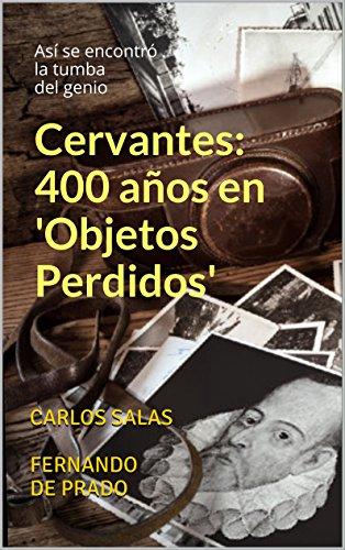 Descargar Libro Cervantes: 400 Años En 'objetos Perdidos': Así Se Encontró La Tumba Del Genio Carlos Salas