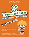 C# for Tweens and Teens (Black & White Edition): Learn Computational and Algorithmic Thinking