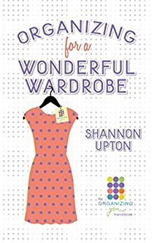 Organizing for a Wonderful Wardrobe by [Upton, Shannon]