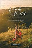 If Hearts Could Talk: A Guide And Journal To Happiness, Mindfulness, and Self-Compassion