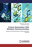 Future Generation (5G) Wireless Communication: Design and Characterization of Microstrip Patch Antenna