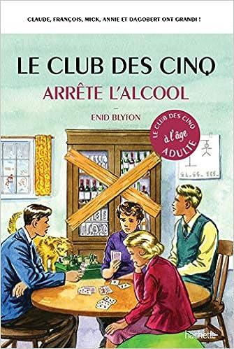 Amazon Fr Le Club Des 5 Arrete L Alcool Bruno Vincent