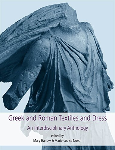 Greek and Roman Textiles and Dress: An Interdisciplinary Anthology (Ancient Textiles) -