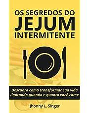 Os segredos do Jejum Intermitente: Descubra como transformar sua vida limitando quando e quanto você come