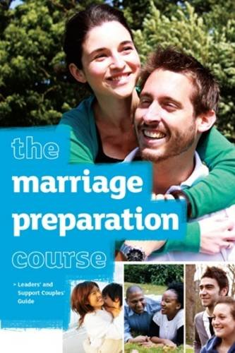 The Marriage Preparation Course Leaders' & Support Couples' Guide by Alpha International