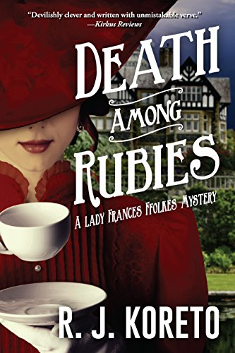 Death Among Rubies: A Lady Frances Ffolkes Mystery by [Koreto, R. J.]