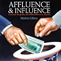 Affluence and Influence: Economic Inequality and Political Power in America Audiobook by Martin Gilens Narrated by Jeremy Arthur