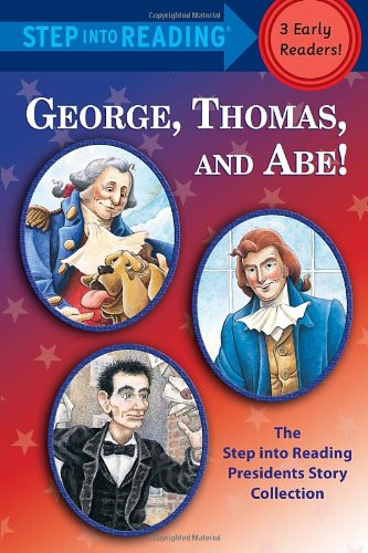 George, Thomas, and Abe!: The Step into Reading Presidents Story Collection -