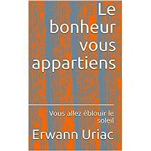 Le bonheur vous appartiens: Vous allez éblouir le soleil (French Edition)