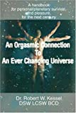 An Orgasmic Connection to an Ever Changing Universe, Robert Kessel DSW LCSW BCD, 0595379346