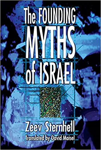 Amazon.com: The Founding Myths of Israel: Nationalism, Socialism, and the Making of the Jewish State eBook: Sternhell, Zeev, Maisel, David: Kindle Store