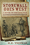 Stonewall Goes West: A Novel of The Civil War and What Might Have Been (Stonewall Goes West Trilogy Book 1)