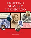 Fighting Slavery in Chicago, Tom Campbell, 0981812627