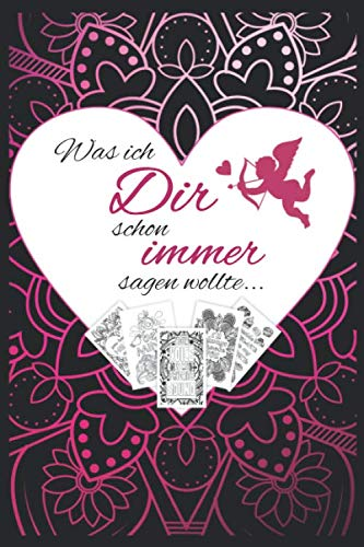 Was ich Dir schon immer sagen wollte...: Romantisches Zitate Mandala Malbuch I Tolles Geschenk zum Valentinstag für Sie und Ihn, Freund oder Freundin ... Entspannung beim Malen (German Edition) (Besonderes Geschenk-karten)
