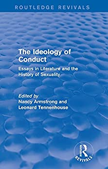 the ideology of conduct essays on literature and the history of sexuality Domestic and sentimental fiction: selected bibliography see especially no more separate spheres, a special issue of american literature (september 1998 published with additional essays as no more separate spheres [duke u p, 2002].