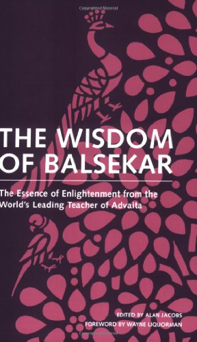 The Wisdom of Balsekar: The Essence of Enlightenment from the World's Leading Teacher of Advaita: The Concept of Nonduality