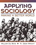 img - for Applying Sociology: Making a Better World by William Du Bois (2000-11-13) book / textbook / text book