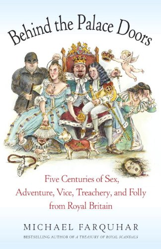 Behind the Palace Doors: Five Centuries of Sex, Adventure, Vice, Treachery, and Folly from Royal Britain cover