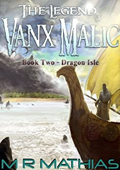 Dragon Isle (The Legend of Vanx Malic Book 2) by [Mathias, M. R.]