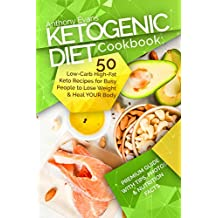 Ketogenic Diet Cookbook: 50 Low-Carb High-Fat Keto Recipes for Busy People to Lose Weight and Heal your Body
