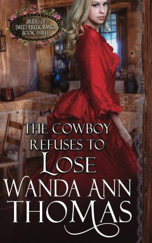 The Cowboy Refuses to Lose (Brides of Sweet Creek Ranch) (Volume 3)