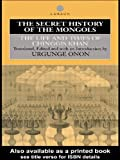 The Secret History of the Mongols: The Life and Times of Chinggis Khan