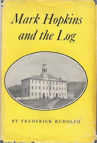 Mark Hopkins and the Log; Williams College, 1836-1872 (Yale Historical Publications, Miscellany 63), Frederick Rudolph