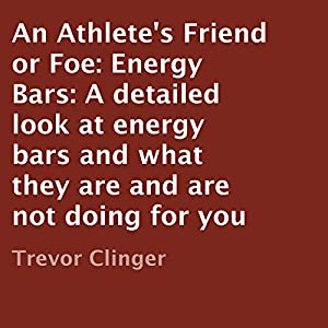 An Athlete's Friend or Foe: Energy Bars Audiobook