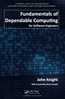 Fundamentals of Dependable Computing for Software Engineers (Chapman & Hall/CRC Innovations in Software Engineering and Software Development Series)