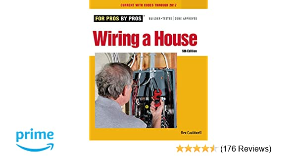 basic residential electrical wiring rough in and codes guide reviewwiring a house 5th edition for pros by pros rex cauldwell rh amazon com