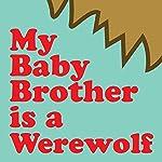 My Baby Brother Is a Werewolf |  Wordboy