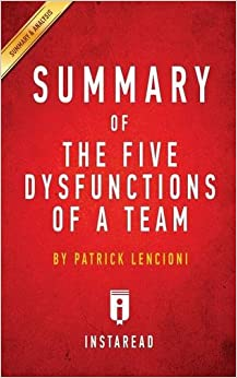 Book Summary of The Five Dysfunctions of a Team: by Patrick Lencioni ; Includes Analysis