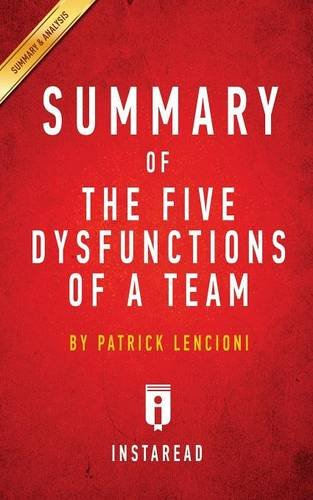Summary of The Five Dysfunctions of a Team: by Patrick Lencioni | Includes Analysis
