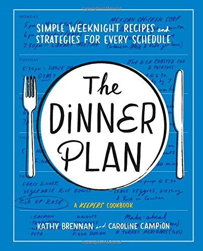 Dinner Plan: Simple Weeknight Recipes and Strategies for Every Schedule by Kathy Brennan, Caroline Campion