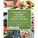 THYME TO SHARE COOKING WITH AWARE: FAMILY RECIPES FROM THE WOMEN OF CAROLINE HOUSE AND AWARE