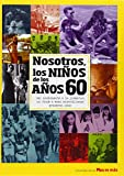 Nosotros los niños de los años 60 (Nosotros Niños De Los Años)