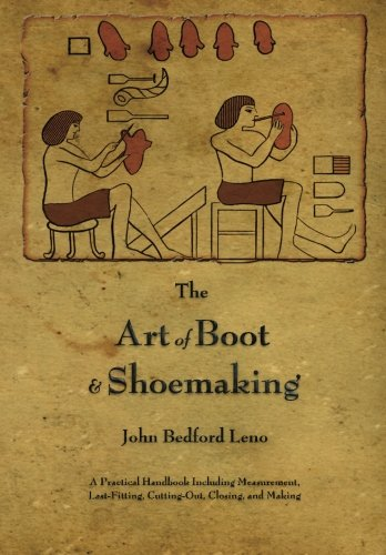 Download The Art of Boot and Shoemaking: A Practical Handbook Including Measurement, Last-Fitting, Cutting-Out, Closing, and Making pdf