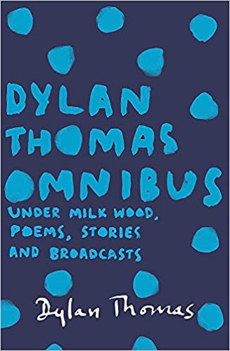 Under Milk Wood Anniversary Today >> Dylan Thomas Omnibus Under Milk Wood Poems Stories And Broadcasts