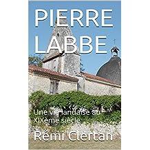 PIERRE LABBE: Une vie landaise au XIXème siècle (Pierre Labbé. Une vie landaise au XIXème siècle. t. 1) (French Edition)