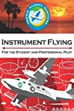Instrument Flying for the Student and Professional Pilot, Daniel Fluke and Timothy Miscovich, 148395059X