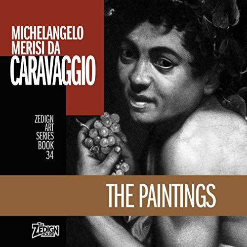 Michelangelo Merisi da Caravaggio - The Paintings (Zedign Art Series)